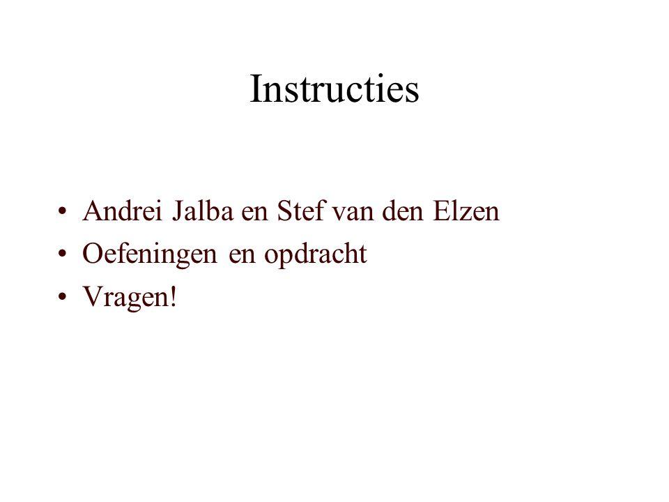 Instructies Andrei Jalba en Stef van den Elzen Oefeningen en opdracht Vragen!