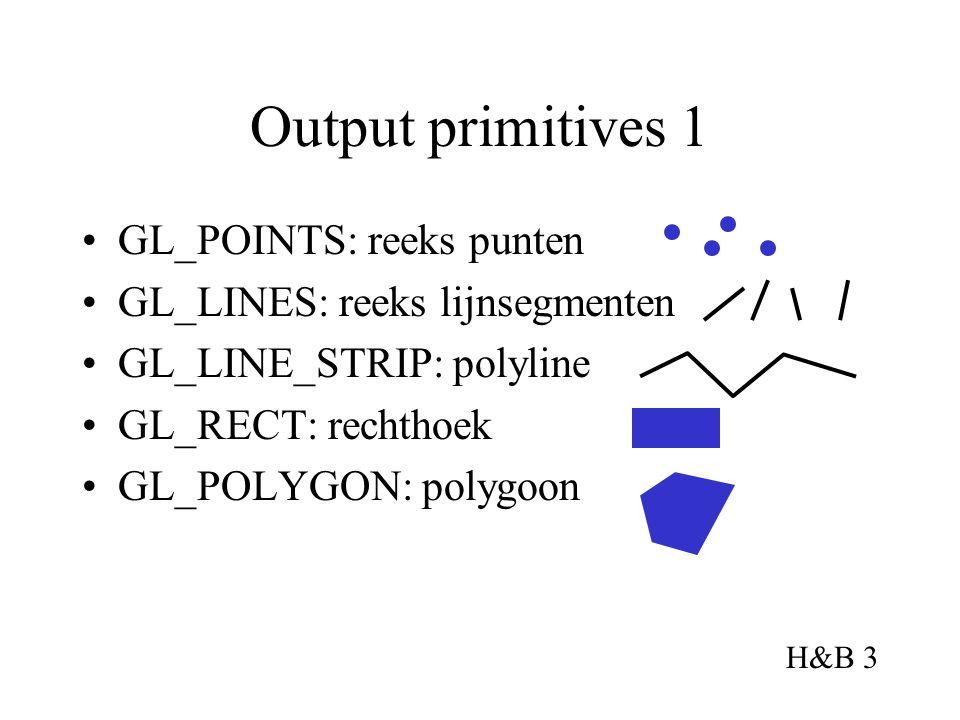Output primitives 1 GL_POINTS: reeks punten GL_LINES: reeks lijnsegmenten GL_LINE_STRIP: polyline GL_RECT: rechthoek GL_POLYGON: polygoon H&B 3
