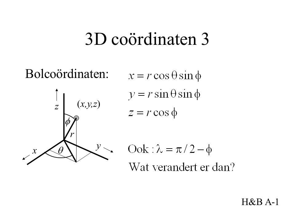 3D coördinaten 3 Bolcoördinaten: x y (x,y,z) H&B A-1 z   r