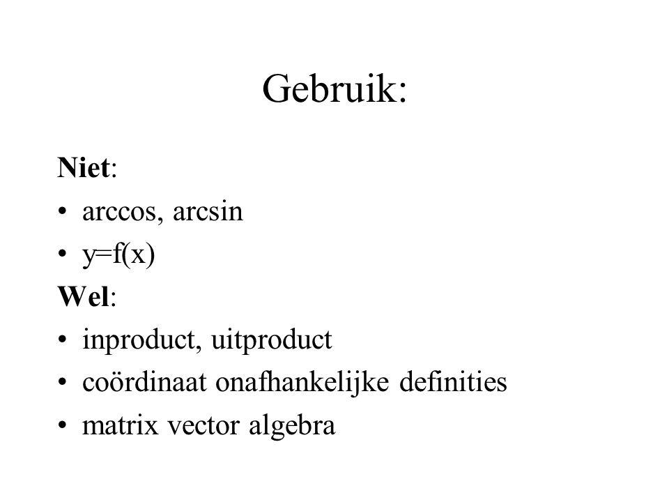 Gebruik: Niet: arccos, arcsin y=f(x) Wel: inproduct, uitproduct coördinaat onafhankelijke definities matrix vector algebra