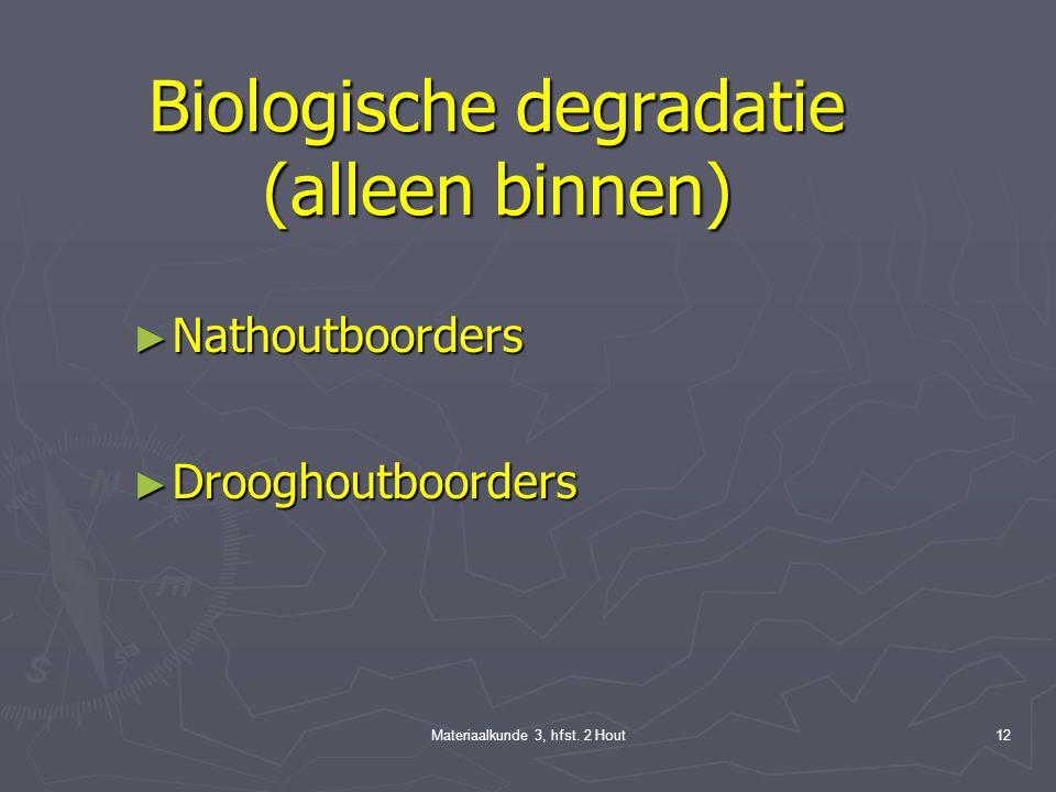 Materiaalkunde 3, hfst. 2 Hout11 Biologische degradatie ► cellulose en lignine ontledende schimmels ► cellulose ontledende schimmels zoals bruine rot