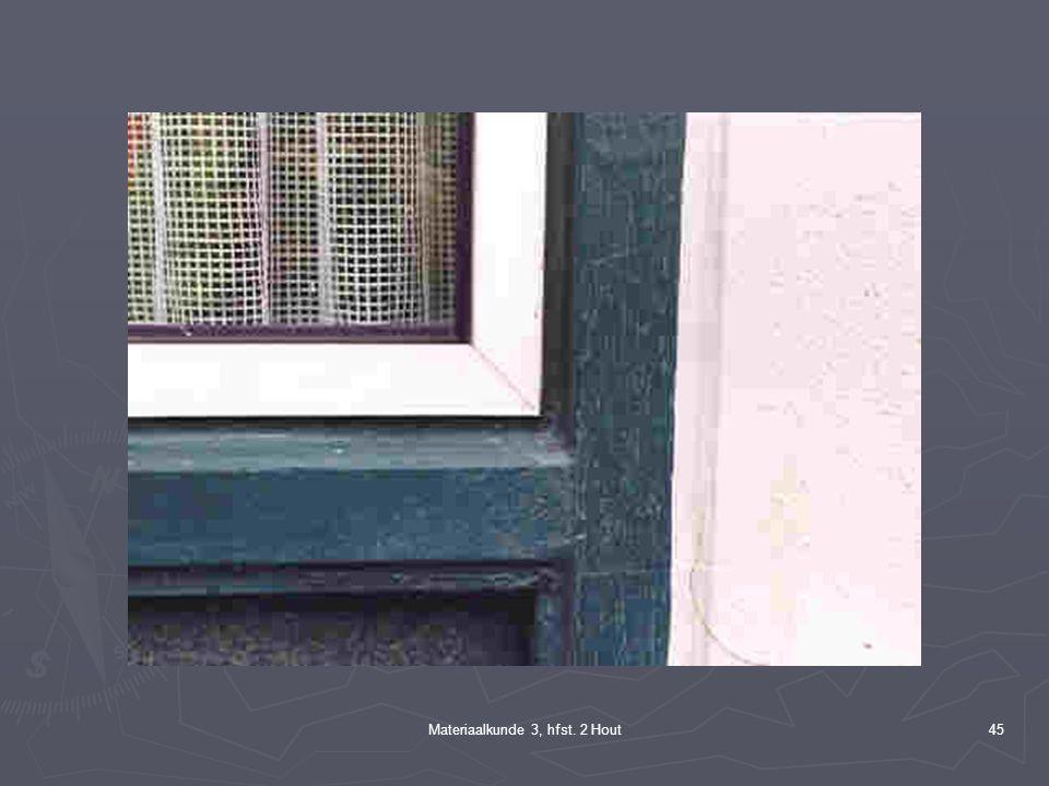 Materiaalkunde 3, hfst. 2 Hout44 Voorbeelden uit de praktijk Aantasting van houten kozijnen na vervanging ramen door kunststof