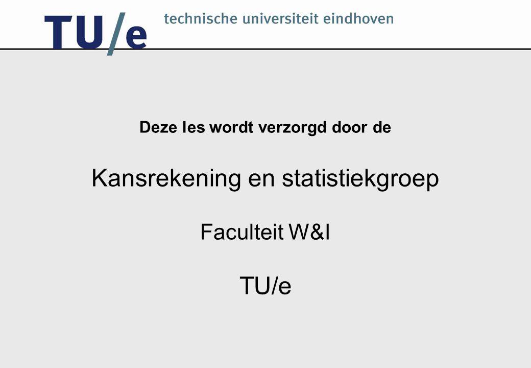 Deze les wordt verzorgd door de Kansrekening en statistiekgroep Faculteit W&I TU/e