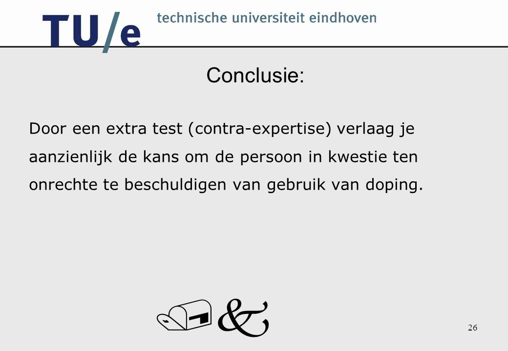 /k 26 Conclusie: Door een extra test (contra-expertise) verlaag je aanzienlijk de kans om de persoon in kwestie ten onrechte te beschuldigen van gebru