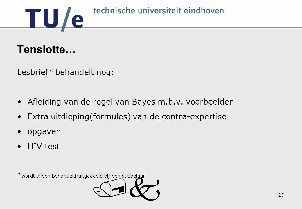 /k 27 Tenslotte… Lesbrief* behandelt nog: Afleiding van de regel van Bayes m.b.v. voorbeelden Extra uitdieping(formules) van de contra-expertise opgav