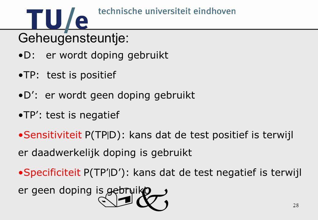 /k 28 Geheugensteuntje: D: er wordt doping gebruikt TP: test is positief D': er wordt geen doping gebruikt TP': test is negatief Sensitiviteit P(TP 