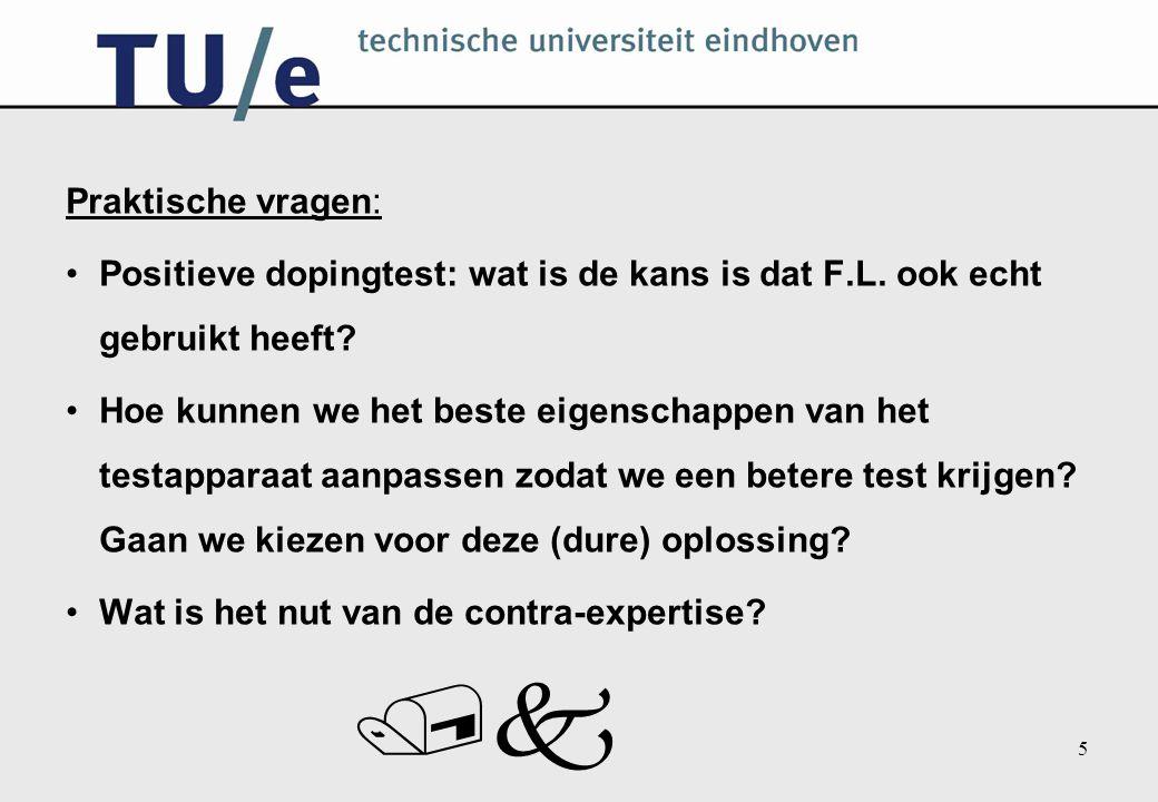 /k 6 We hebben het volgende nodig: Stel D de gebeurtenis: wielrenner heeft doping gebruikt en TP de gebeurtenis: positieve test.
