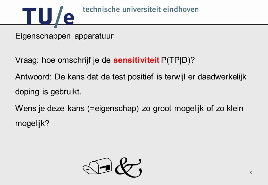 /k 8 Eigenschappen apparatuur Vraag: hoe omschrijf je de sensitiviteit P(TP|D)? Antwoord: De kans dat de test positief is terwijl er daadwerkelijk dop