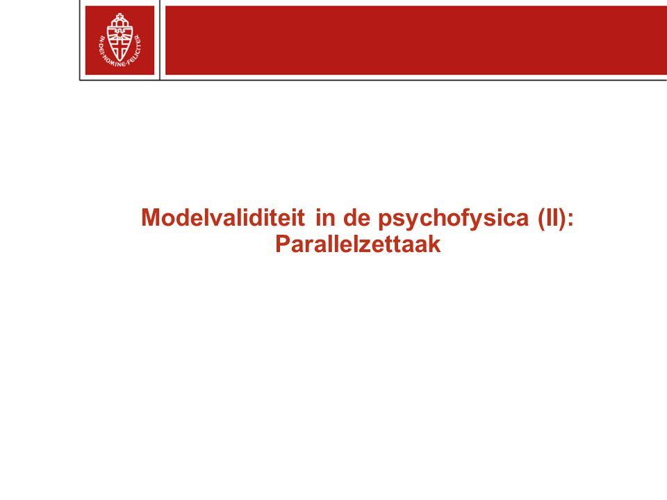 Modelvaliditeit in de psychofysica (II): Parallelzettaak