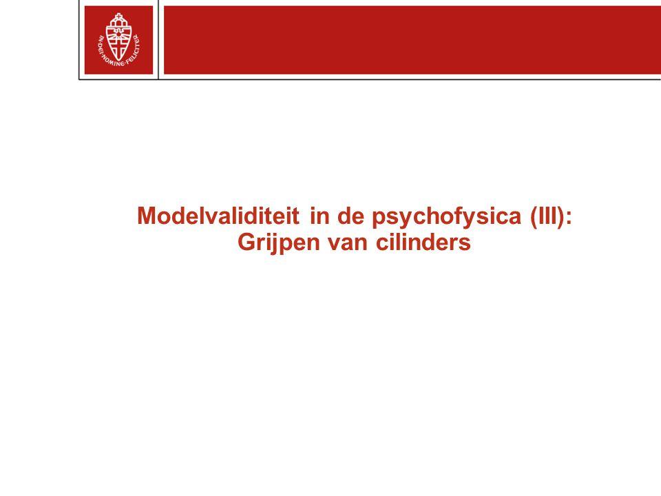 Modelvaliditeit in de psychofysica (III): Grijpen van cilinders