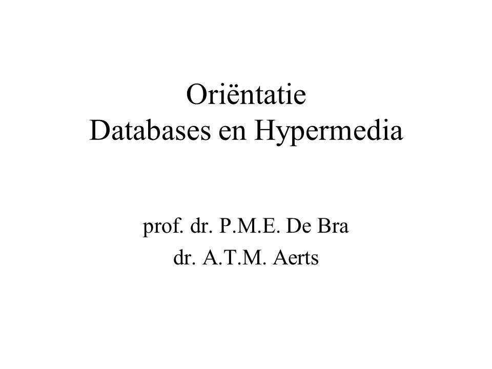 Oriëntatie Databases en Hypermedia prof. dr. P.M.E. De Bra dr. A.T.M. Aerts