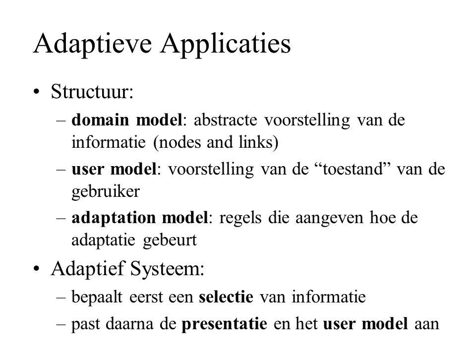 """Adaptieve Applicaties Structuur: –domain model: abstracte voorstelling van de informatie (nodes and links) –user model: voorstelling van de """"toestand"""""""