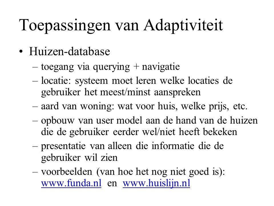 Toepassingen van Adaptiviteit Huizen-database –toegang via querying + navigatie –locatie: systeem moet leren welke locaties de gebruiker het meest/min