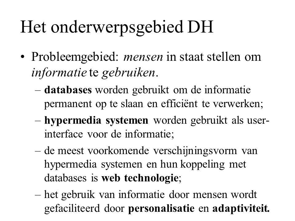 Het onderwerpsgebied DH Probleemgebied: mensen in staat stellen om informatie te gebruiken. –databases worden gebruikt om de informatie permanent op t