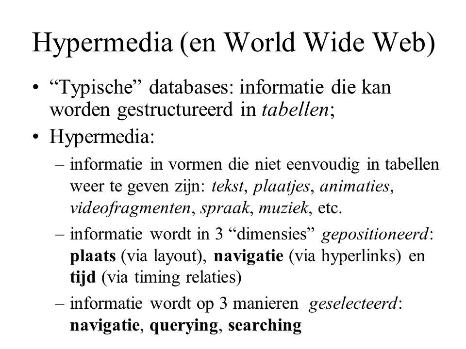Hypermedia (en World Wide Web) World Wide Web: –begonnen als primitieve vorm van hypermedia (tekst, plaatjes, eenvoudige layout, links in de tekst) –client-server, request-response paradigma –aanvankelijk alle extra functionaliteit toegevoegd aan de server kant (CGI, Servlets, etc.) –later is functionaliteit toegevoegd aan de client kant: Javascript, VBscript, Java applets – echte multimedia wordt nu (2001-2002) toegevoegd: SMIL 1.0, 2.0, HTML+SMIL