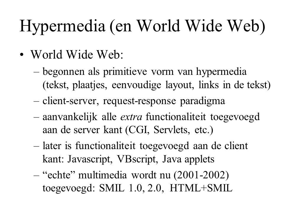 Hypermedia (en World Wide Web) World Wide Web: –begonnen als primitieve vorm van hypermedia (tekst, plaatjes, eenvoudige layout, links in de tekst) –c