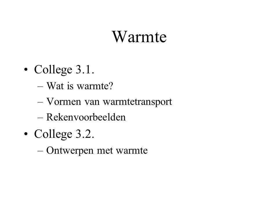 College 3.1. –Wat is warmte? –Vormen van warmtetransport –Rekenvoorbeelden College 3.2. –Ontwerpen met warmte