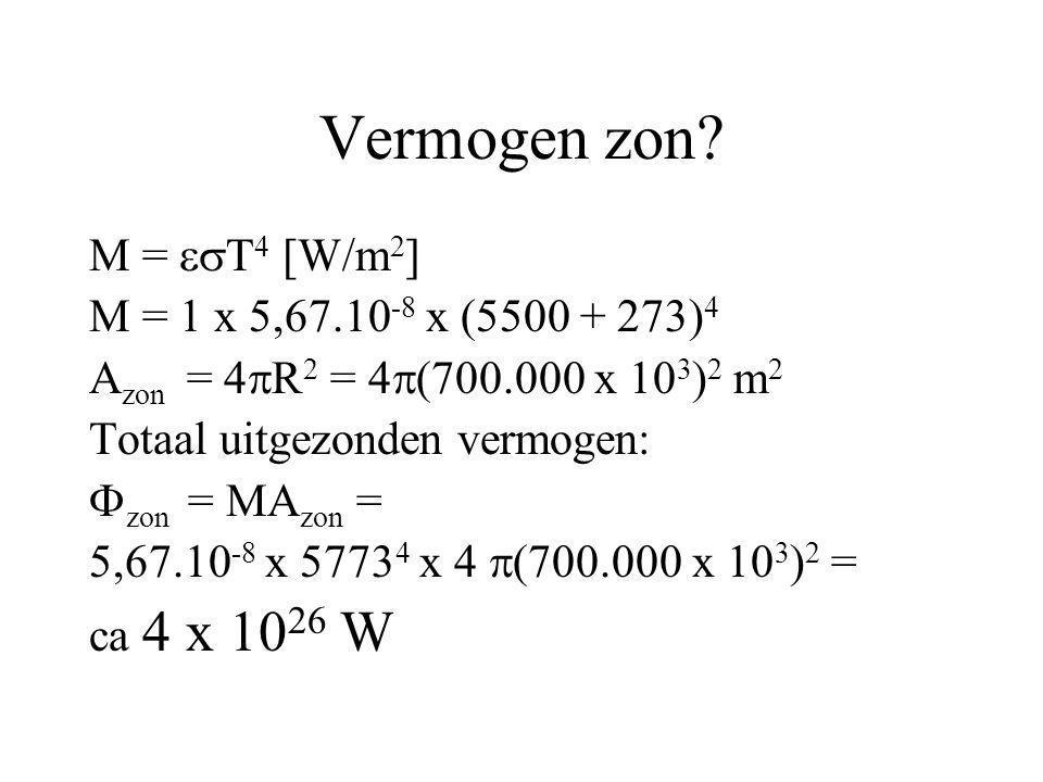 Vermogen zon? M =  T 4 [W/m 2 ] M = 1 x 5,67.10 -8 x (5500 + 273) 4 A zon = 4  R 2 = 4  (700.000 x 10 3 ) 2 m 2 Totaal uitgezonden vermogen:  zon