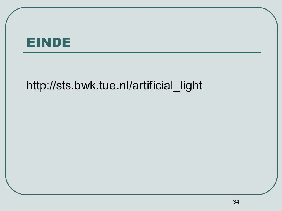 34 EINDE http://sts.bwk.tue.nl/artificial_light