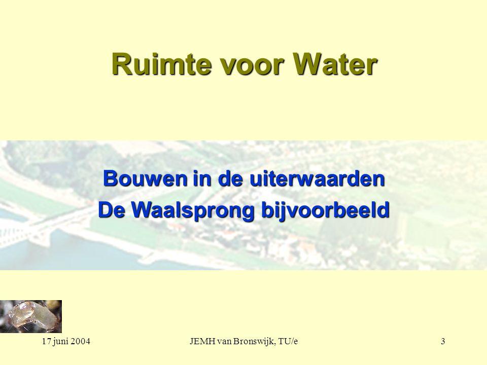 17 juni 2004JEMH van Bronswijk, TU/e3 Ruimte voor Water Bouwen in de uiterwaarden De Waalsprong bijvoorbeeld