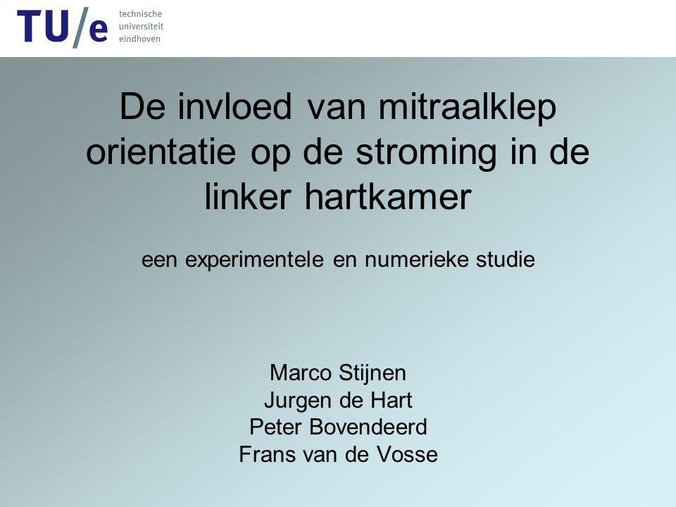 De invloed van mitraalklep orientatie op de stroming in de linker hartkamer een experimentele en numerieke studie Marco Stijnen Jurgen de Hart Peter B
