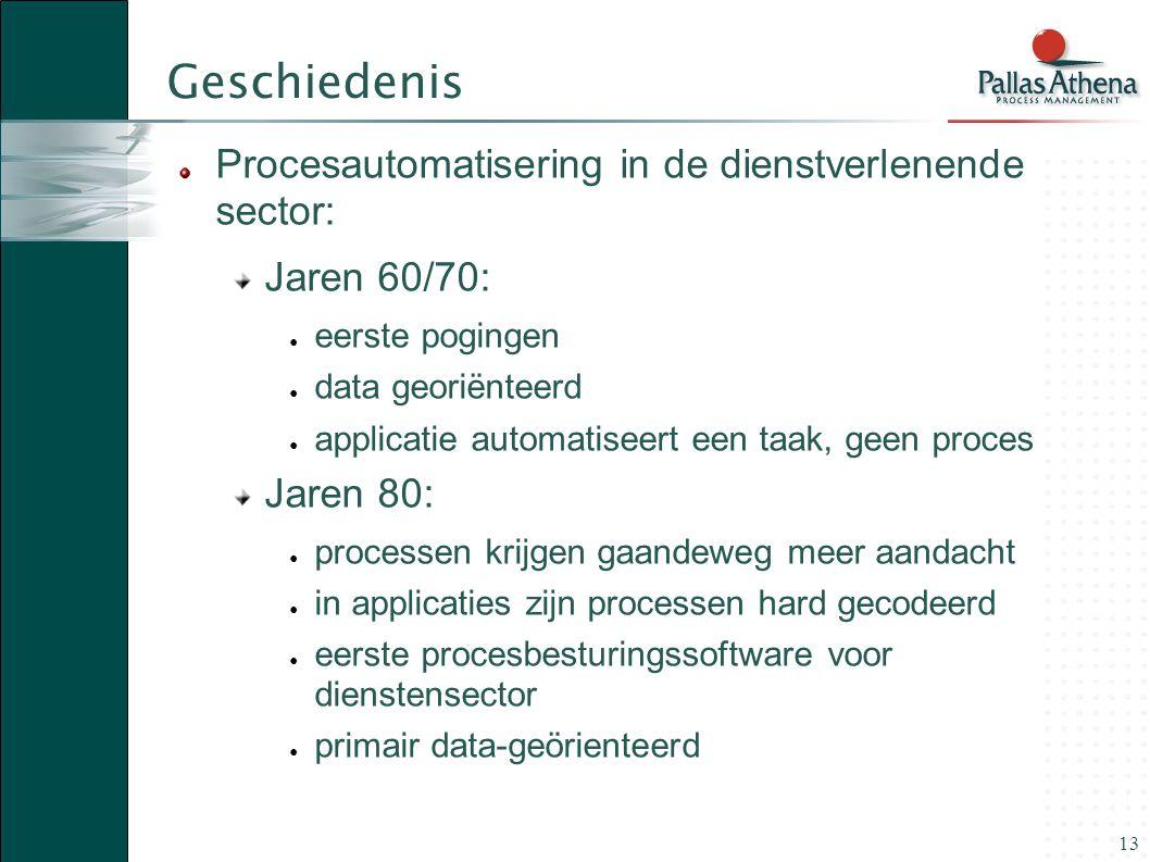 13 Geschiedenis Procesautomatisering in de dienstverlenende sector: Jaren 60/70: ● eerste pogingen ● data georiënteerd ● applicatie automatiseert een
