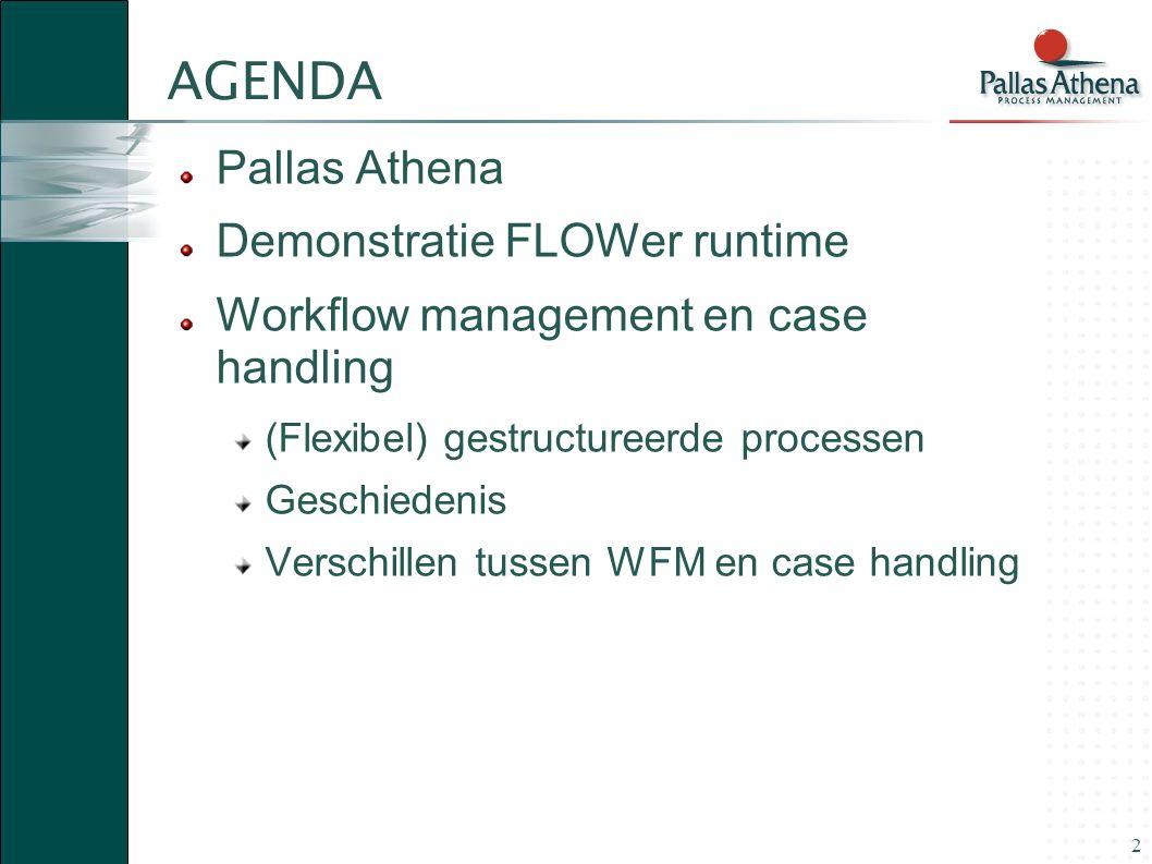 2 AGENDA Pallas Athena Demonstratie FLOWer runtime Workflow management en case handling (Flexibel) gestructureerde processen Geschiedenis Verschillen
