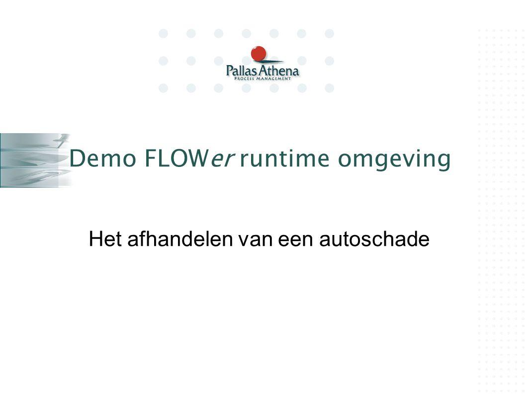 Demo FLOWer runtime omgeving Het afhandelen van een autoschade
