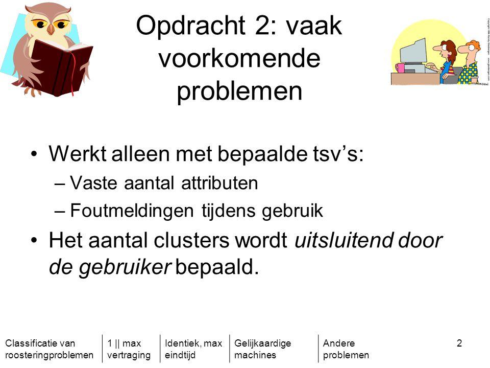 Classificatie van roosteringproblemen 1 || max vertraging Identiek, max eindtijd Gelijkaardige machines Andere problemen 63 Wat gebeurt er als de opdrachten niet onderbreekbaar zijn.