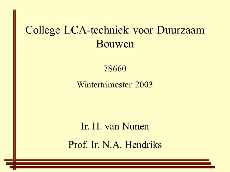 College LCA-techniek voor Duurzaam Bouwen Ir. H. van Nunen Prof. Ir. N.A. Hendriks 7S660 Wintertrimester 2003