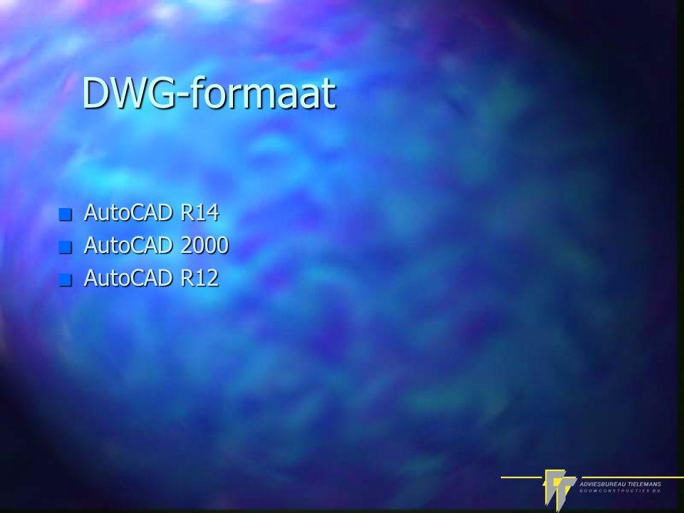 DWG-formaat n AutoCAD R14 n AutoCAD 2000 n AutoCAD R12