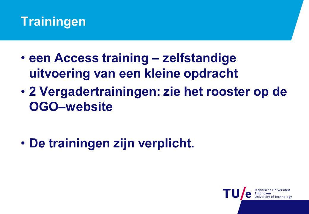 Trainingen een Access training – zelfstandige uitvoering van een kleine opdracht 2 Vergadertrainingen: zie het rooster op de OGO–website De trainingen zijn verplicht.