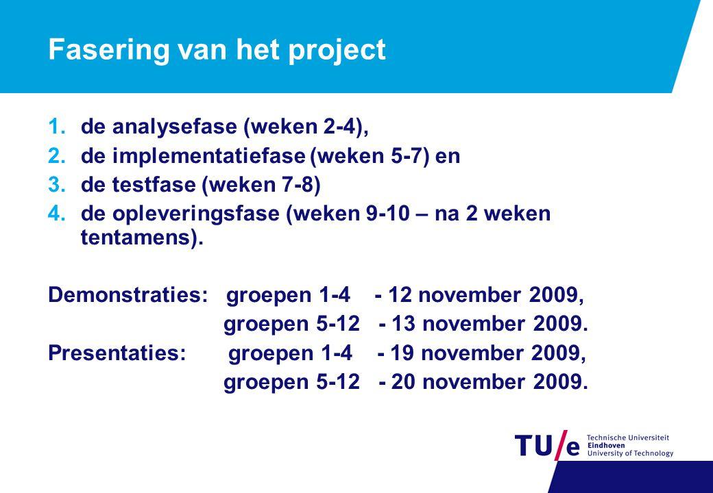 Fasering van het project 1.de analysefase (weken 2-4), 2.de implementatiefase (weken 5-7) en 3.de testfase (weken 7-8) 4.de opleveringsfase (weken 9-10 – na 2 weken tentamens).