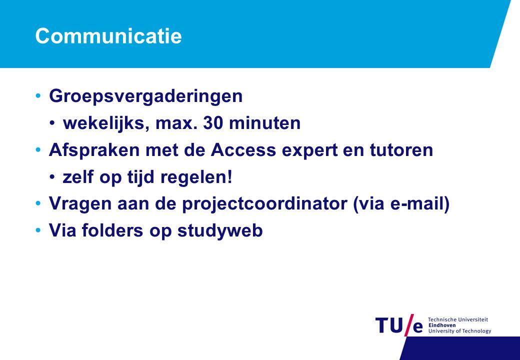 Communicatie Groepsvergaderingen wekelijks, max. 30 minuten Afspraken met de Access expert en tutoren zelf op tijd regelen! Vragen aan de projectcoord