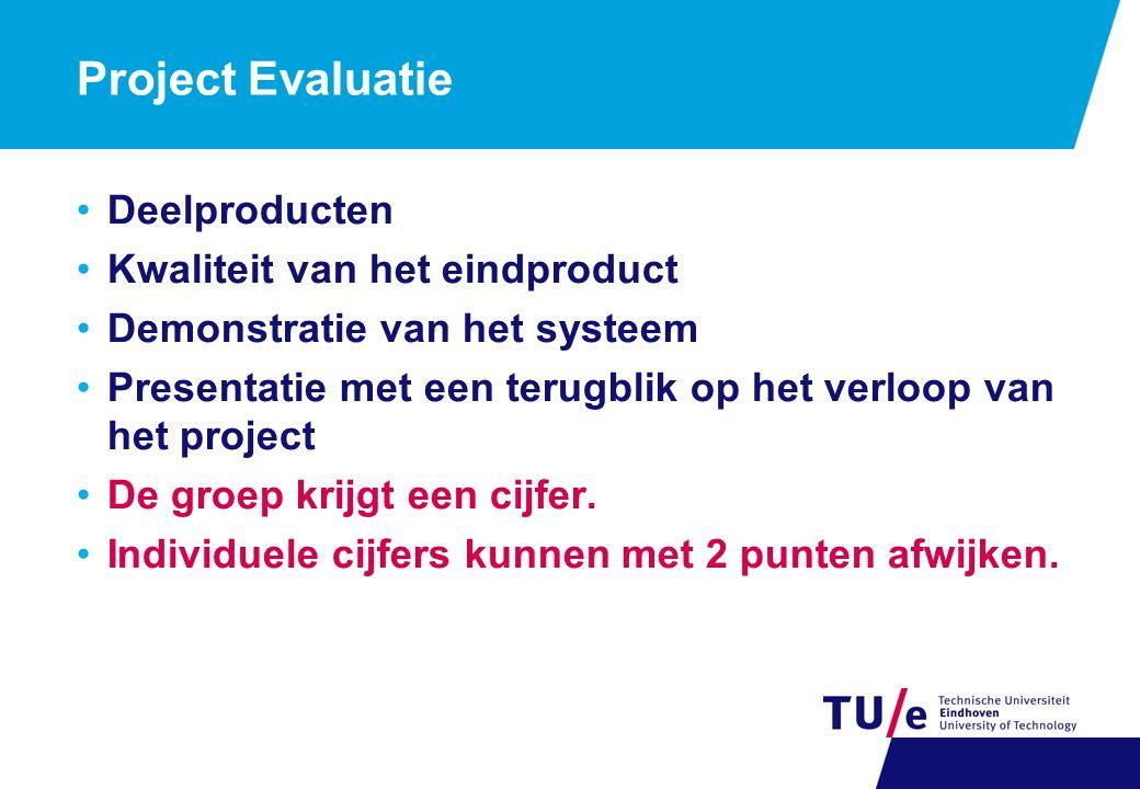 Project Evaluatie Deelproducten Kwaliteit van het eindproduct Demonstratie van het systeem Presentatie met een terugblik op het verloop van het project De groep krijgt een cijfer.