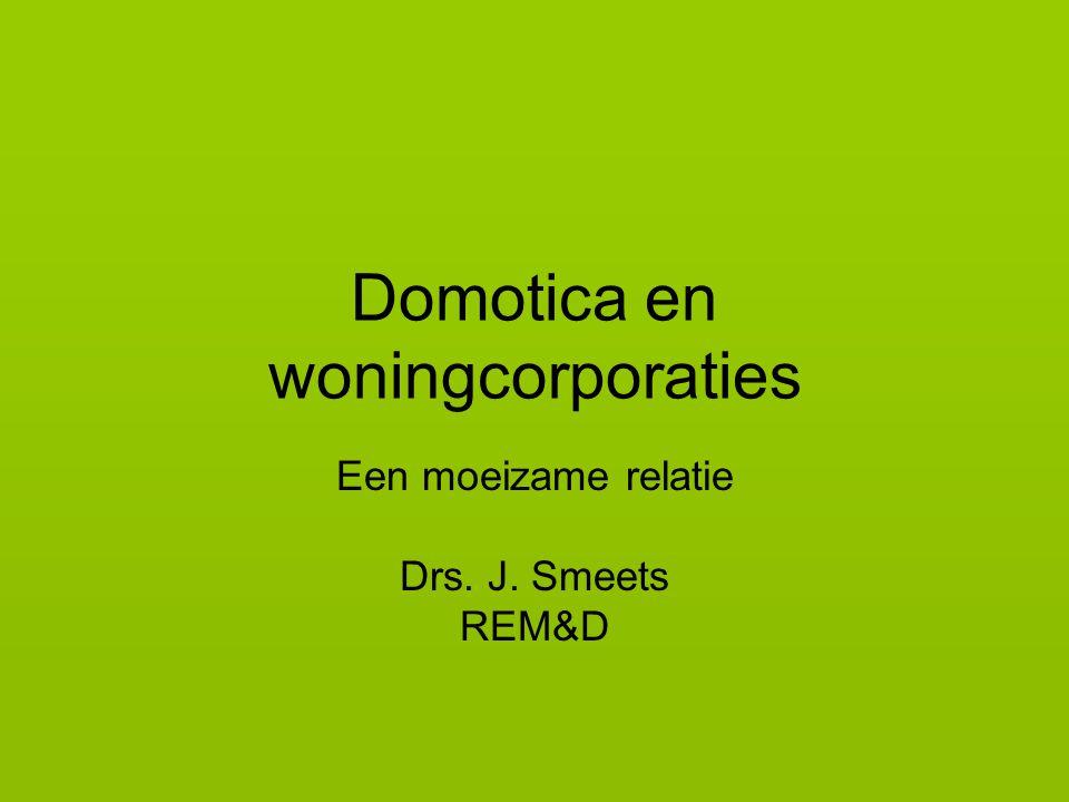 Domotica en woningcorporaties Een moeizame relatie Drs. J. Smeets REM&D