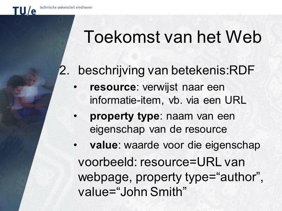 Toekomst van het Web 2.beschrijving van betekenis:RDF resource: verwijst naar een informatie-item, vb.