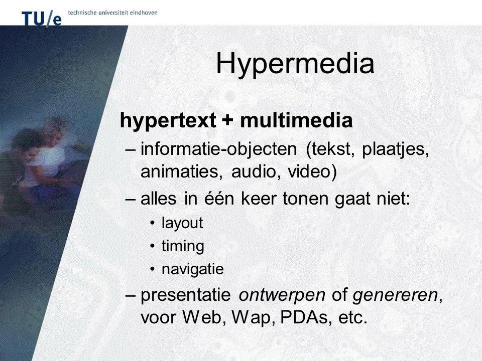 Hypermedia hypertext + multimedia –informatie-objecten (tekst, plaatjes, animaties, audio, video) –alles in één keer tonen gaat niet: layout timing navigatie – presentatie ontwerpen of genereren, voor Web, Wap, PDAs, etc.