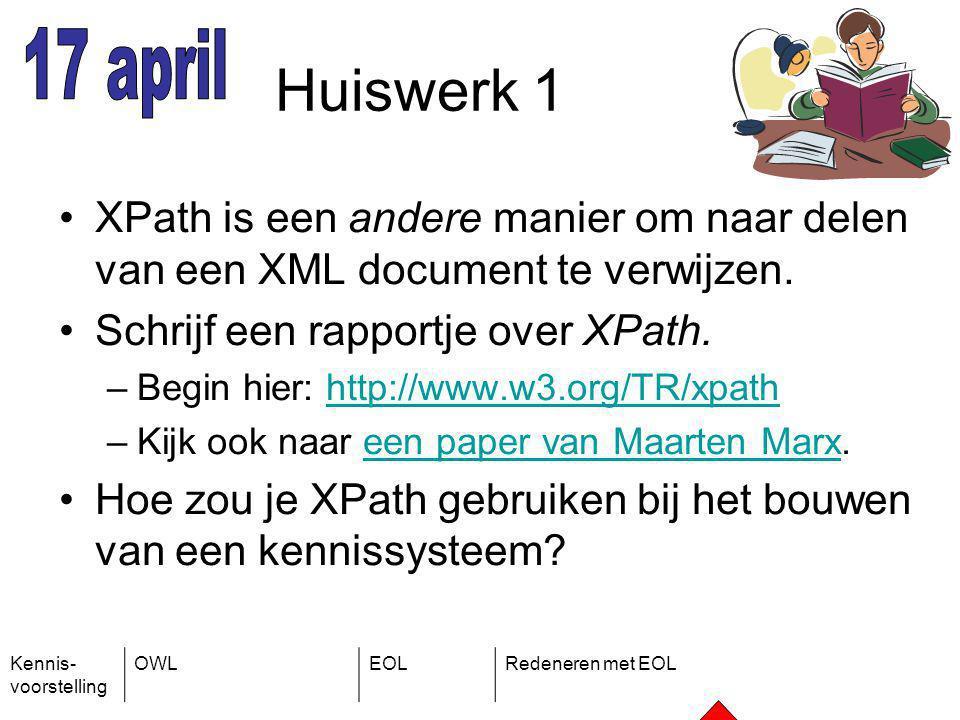 Kennis- voorstelling OWLEOLRedeneren met EOL Huiswerk 1 XPath is een andere manier om naar delen van een XML document te verwijzen.
