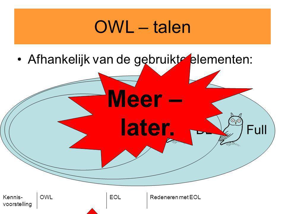 Kennis- voorstelling OWLEOLRedeneren met EOL Afhankelijk van de gebruikte elementen: OWL – talen LiteDLFull Meer – later.