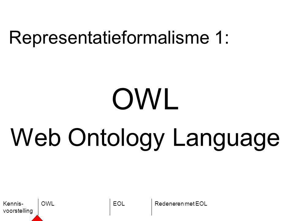 Kennis- voorstelling OWLEOLRedeneren met EOL Representatieformalisme 1: OWL Web Ontology Language
