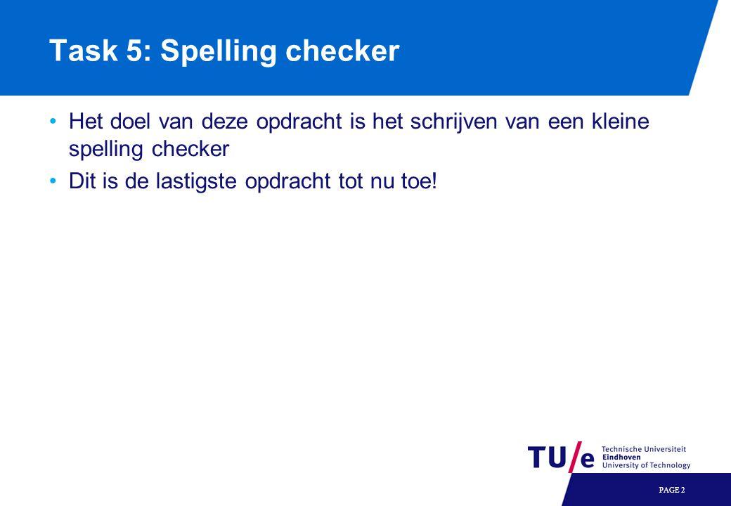 Task 5: Spelling checker Het doel van deze opdracht is het schrijven van een kleine spelling checker Dit is de lastigste opdracht tot nu toe! PAGE 2