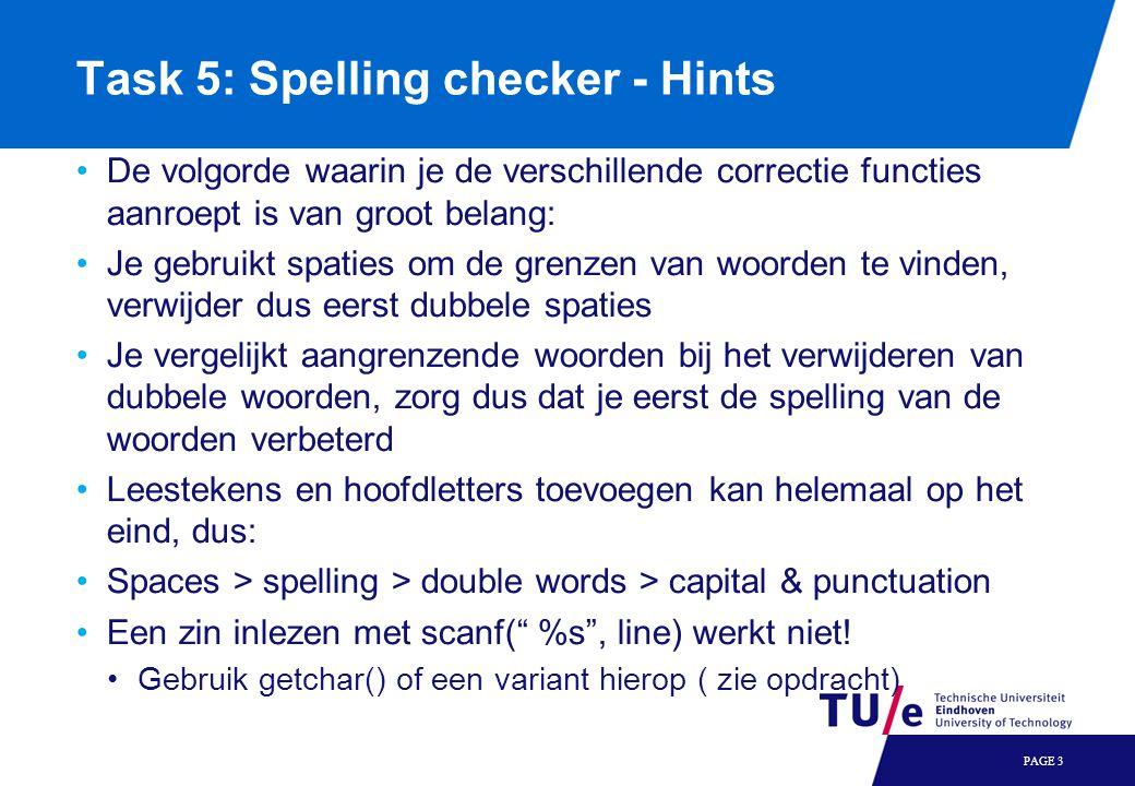 Task 5: Spelling checker - Hints De volgorde waarin je de verschillende correctie functies aanroept is van groot belang: Je gebruikt spaties om de gre