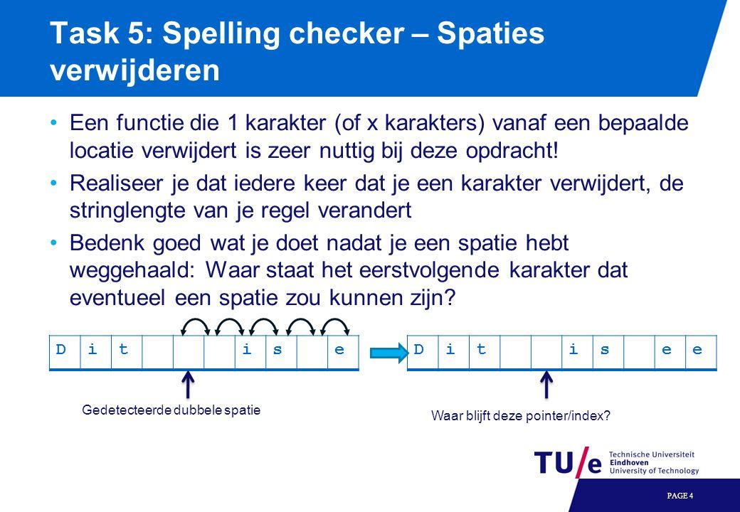 Task 5: Spelling checker – Spaties verwijderen Een functie die 1 karakter (of x karakters) vanaf een bepaalde locatie verwijdert is zeer nuttig bij de
