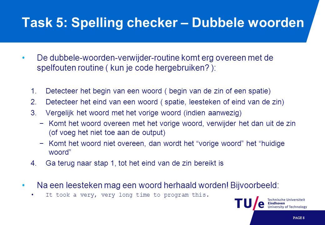 Task 5: Spelling checker – Dubbele woorden PAGE 8 De dubbele-woorden-verwijder-routine komt erg overeen met de spelfouten routine ( kun je code hergeb