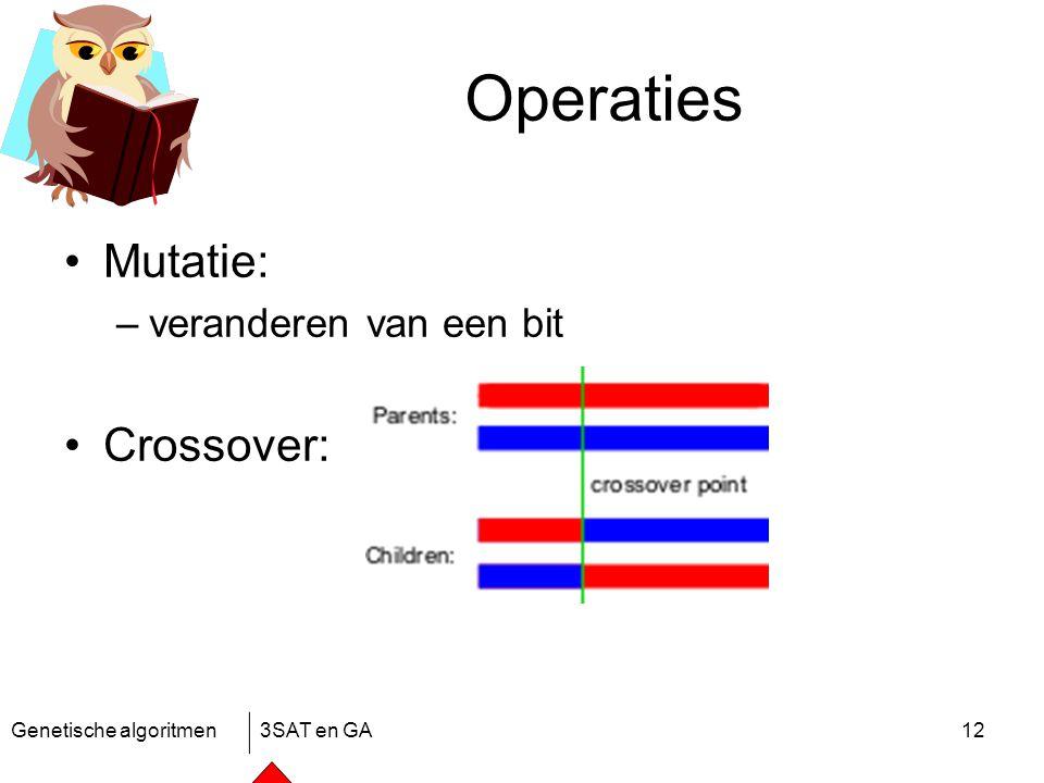 Genetische algoritmen3SAT en GA12 Operaties Mutatie: –veranderen van een bit Crossover: