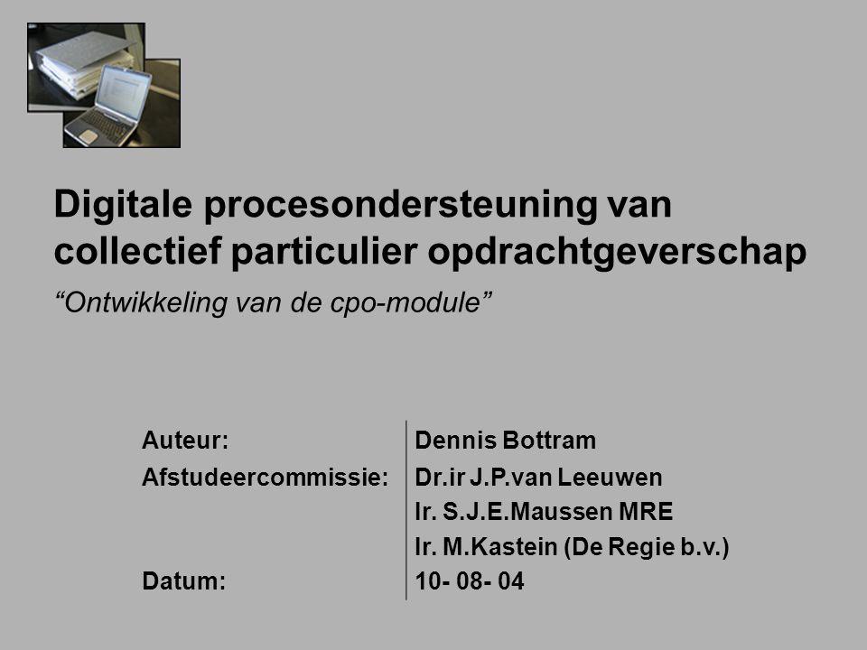 Digitale procesondersteuning van collectief particulier opdrachtgeverschap Ontwikkeling van de cpo-module Auteur:Dennis Bottram Afstudeercommissie: Datum: Dr.ir J.P.van Leeuwen Ir.