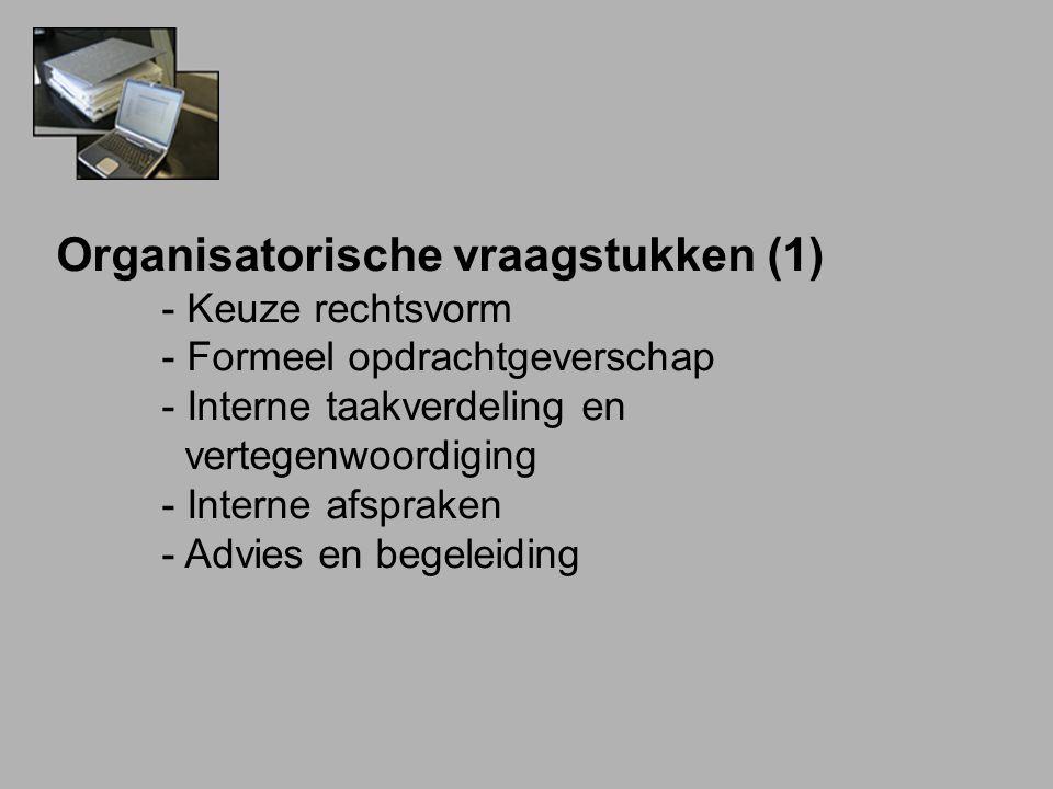 Organisatorische vraagstukken (1) - Keuze rechtsvorm - Formeel opdrachtgeverschap - Interne taakverdeling en vertegenwoordiging - Interne afspraken - Advies en begeleiding