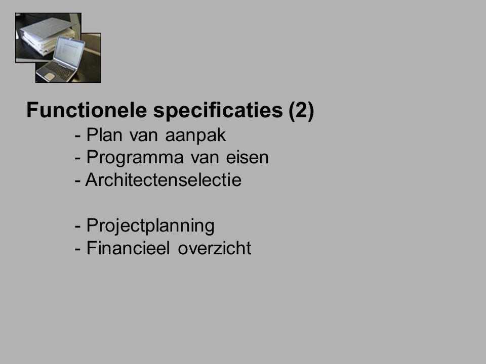 Functionele specificaties (2) - Plan van aanpak - Programma van eisen - Architectenselectie - Projectplanning - Financieel overzicht