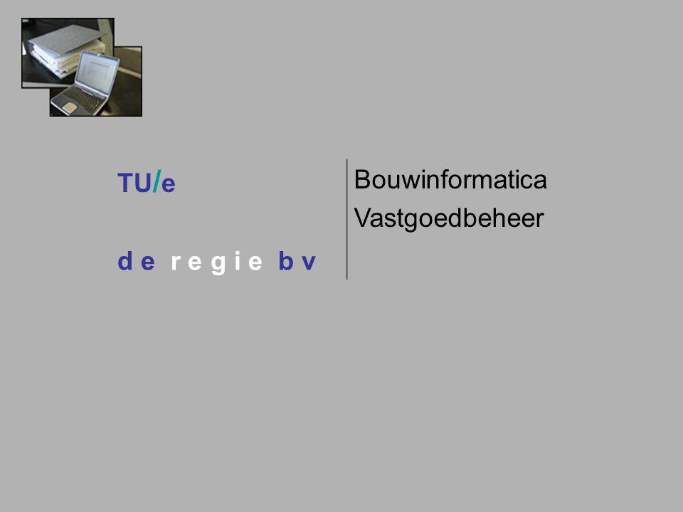 TU / e Bouwinformatica Vastgoedbeheer d e r e g i e b v